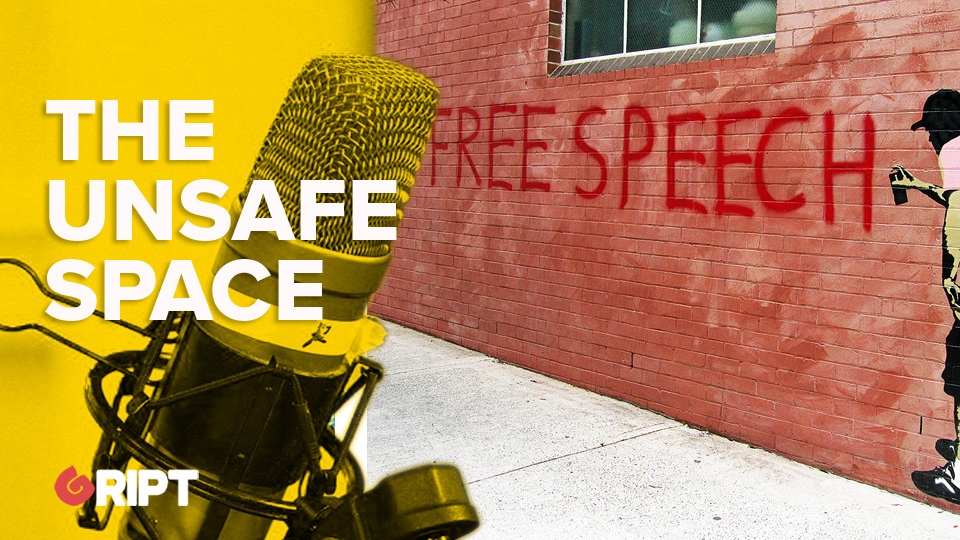 Unsafe Space 04 – Freedom of Speech