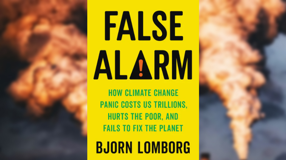 Review: 'False Alarm: How Climate Change Panic Costs Us Trillions, Hurts the Poor, and Fails to Fix the Planet'