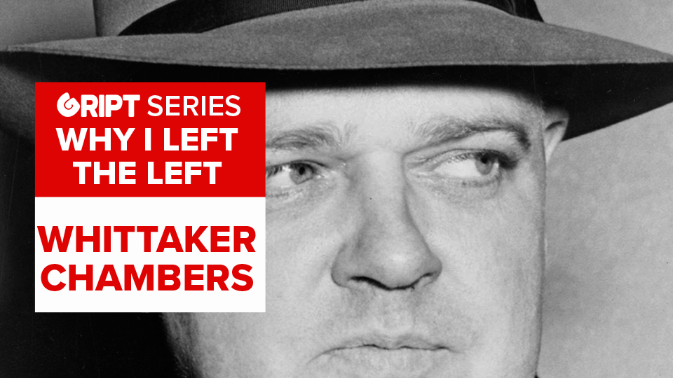 Why I left the Left: The Vindication of Whittaker Chambers