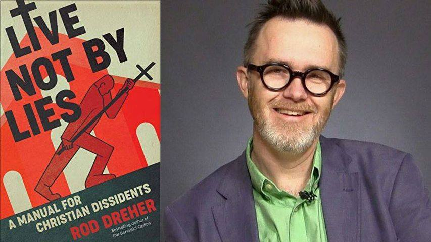 """ROD DREHER on his new book """"Live Not By Lies: A Manual for Christian Dissidents"""