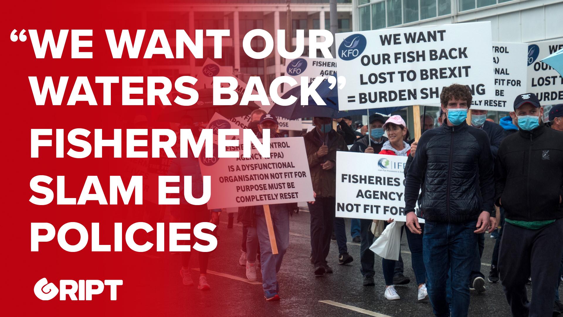 """WE WANT OUR WATERS BACK"": Irish fishermen slam EU policies"